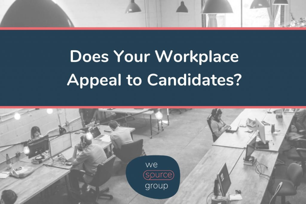 Does your workplace appeal to candidates?